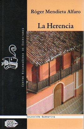 La Herencia (Ediciones del Del Centro Nicaraguense de Escritores): Alfaro, Roger Mendieta