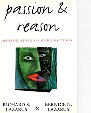 Passion and Reason: Making Sense of Our Emotions: Lazarus, Richard S.; Lazarus, Bernice N.