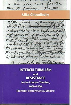 Interculturalism and Resistance in the London Theater, 1660-1800: Identity, Performance, Empire: ...