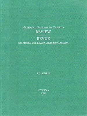 National Gallery of Canada Review / Revue du Musee des Beaux-arts du Canada, Volume II (2001):...