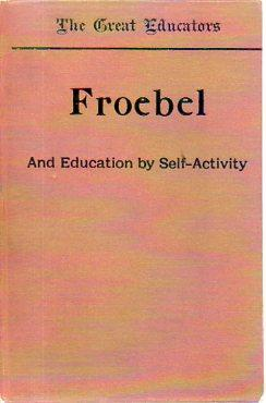 Froebel and Education by Self-Activity (Great Educators Series): Bowen, H. Courthope