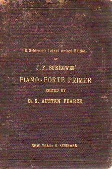 G. Schirmer's Latest Revised Edition of J. F. Burrowes' Piano-Forte Primer, Edited By Dr....
