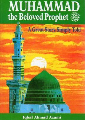 Muhammad the Beloved Prophet: Azami, Iqbal Ahmad