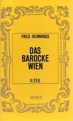 Das Barocke Wien: I.Teil 1620 bis 1683 & II.Teil 1683 bis 1740 (2 Volumes, complete): Hennings,...