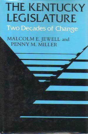 The Kentucky Legislature: Two Decades of Change (signed): Jewell, Malcolm E.; Miller, Penny M.