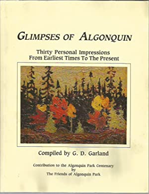 Glimpses of Algonquin: Thirty Personal Impressions from Earliest Times to the Present: Garland, G. ...