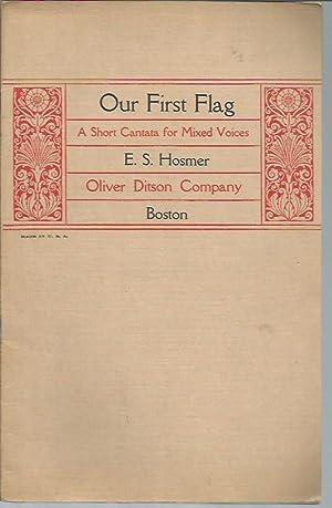 Our First Flag: A Short Cantata for Mixed Music: Hosmer, E. S. [Elmer Samuel]; M. Josephine Mononey...