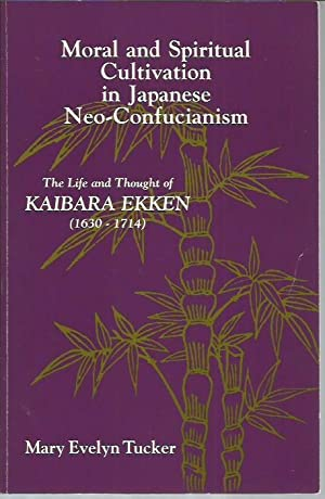 Moral and Spiritual Cultivation in Japanese Neo-Confucianism: The Life and Thought of Kaibara Ekken...