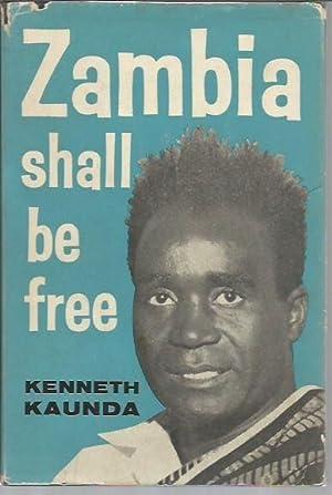 Zambia Shall Be Free: An Autobiography (signed): Kaunda, Kenneth