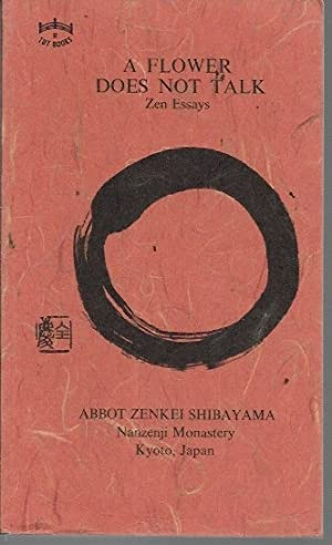 Flower Does Not Talk: Zen Essays: Shibayama, Abbot Zenkei