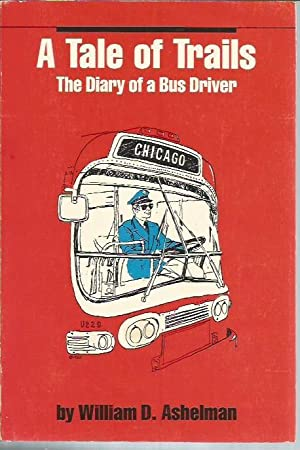 A Tale of Trails: The Diary Of a Bus Driver: Ashelman, William D.