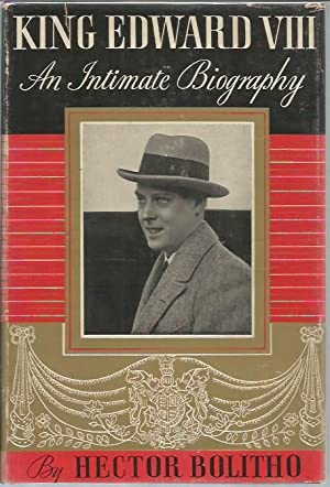 King Edward VIII: An Intimate Biography (1st: Bolitho, Hector