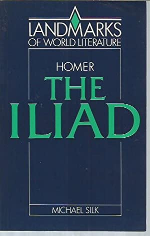Homer: The Iliad (Landmarks of World Literature): Silk, M. S.