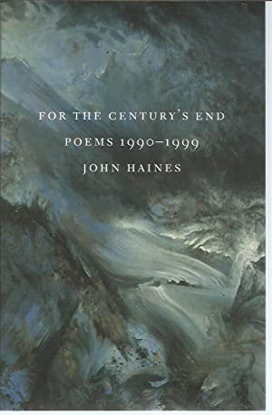 For the Century's End: Poems 1990-1999 (Pacific Northwest Poetry Series): Haines, John