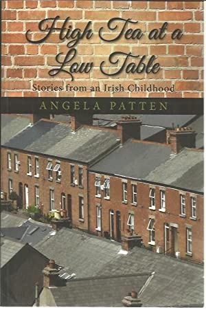 High Tea at a Low Table, Stories from an Irish Childhood: Patten, Angela