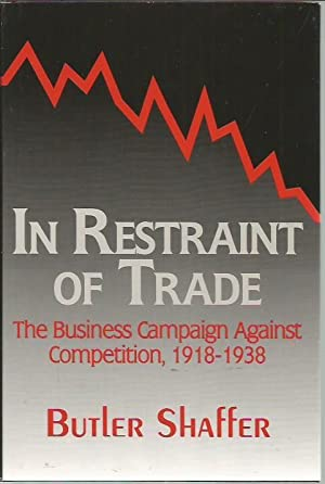 In Restraint of Trade: The Business Campaign Against Competition, 1918-1938: Shaffer, Butler