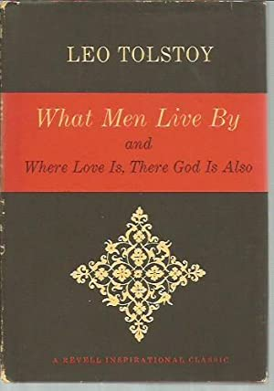 What Men Live By and Where Love Is, There God Is Also (Revell Inspirational Classics): Tolstoy, Leo