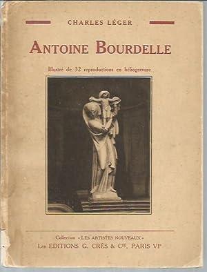 """Antoine Bourdelle (Collection """"Les Artistes Nouveaux"""" Les Editions C. Cres & Cie, 1930)..."""