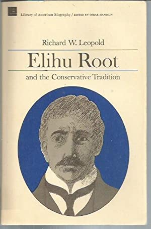 Elihu Root and the Conservative Tradition (Library of American Biography): Leopold, Richard W.