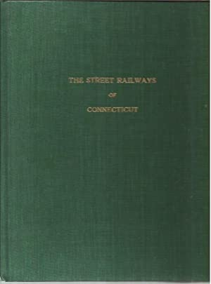 The Street Railways of Connecticut (Transportation Bulletin Numbers 44, 45, 47, 52, 53, 57, 60, 62)...