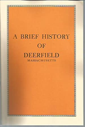 Old Deerfield Massachusetts: A Brief History of: Old Deerfield, Massachusetts