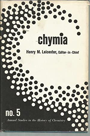 Chymia No. 5: Annual Studies in the History of Chemistry: Henry M. Leicester (ed.)