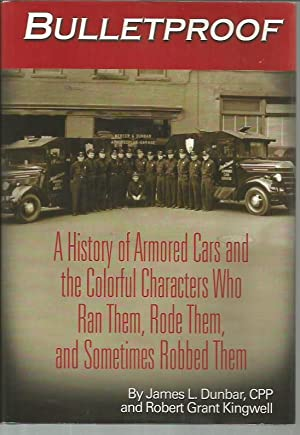 Bulletproof: A History of Armored Cars and: James L. Dunbar;
