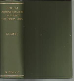 Social Administration, including the Poor Laws (2nd Edition, 1935): Clarke, John J.