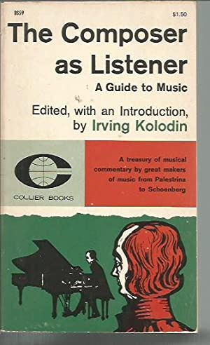 The Composer As Listener: A Guide to Music: Kolodin, Irving
