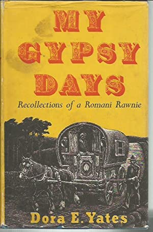 My Gypsy Days: Recollections of a Romany Rawnie: Yates, Dora E.