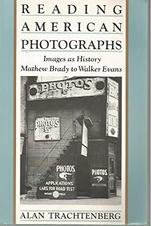 Reading American Photographs: Images As History, Mathew: Trachtenberg, Alan