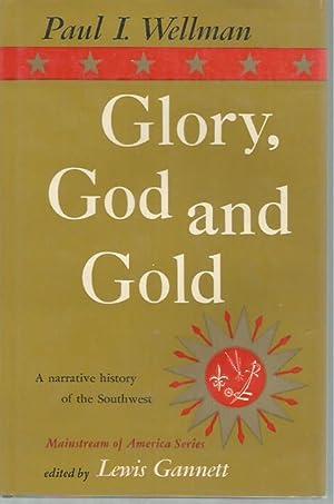 Glory, God and Gold: A Narrative History: Wellman, Paul I.