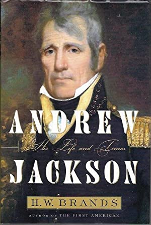 Andrew Jackson: His Life and Times: Brands, H. W.