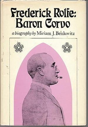 Frederick Rolfe: Baron Corvo: A Biography: Benkovitz, Miriam J.