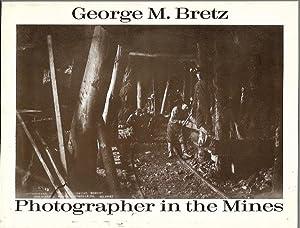 George M. Bretz: Photographer in the Mines: Bretz, George M.;