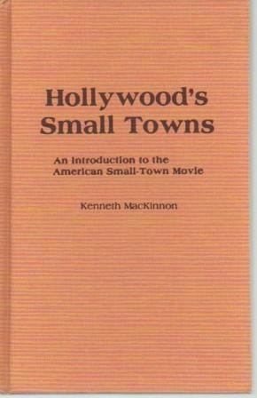 Hollywood's Small Towns: An Introduction to the: MacKinnon, Kenneth