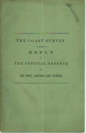 The Coast Survey: Reply to the Official Defence of Its Cost, Abuses and Power (original edition): ...