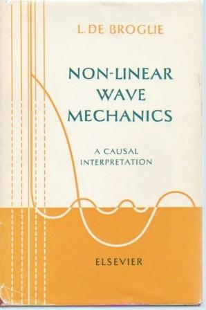 Non-Linear Wave Mechanics: A Causal Interpretation: De Broglie, Louis