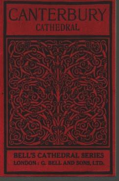 Canterbury Cathedral: A Description of Its Fabric and a Brief History of the Archiepiscopal See: ...
