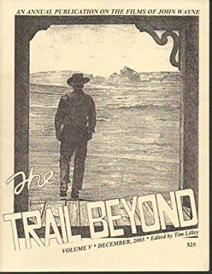 The Trail Beyond: An Annual Publication on the Films of John Wayne, Vol 5 (December, 2003): Lilley,...