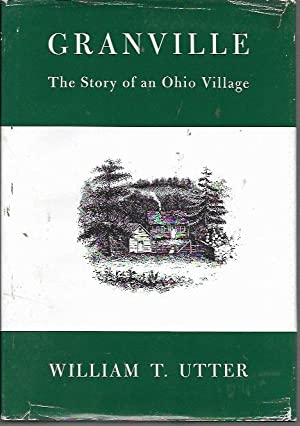 Granville: The Story of an Ohio Village: Utter, William T.