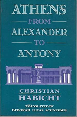Athens from Alexander to Antony: Habicht, Christian
