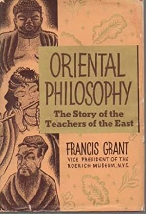 Oriental Philosophy: The Story of the Great Teachers of the East: Grant, Francis