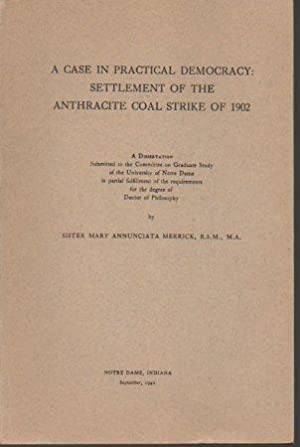 A Case in Practical Democracy: Settlement of the Anthracite Coal Strike of 1902: Merrick, Sister ...