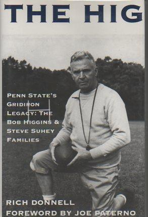 The Hig: Penn State's Gridiron Legacy: The Bob Higgins & Steve Suhey Familes (signed by ...