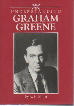 Understanding Graham Greene: Miller, R. H.