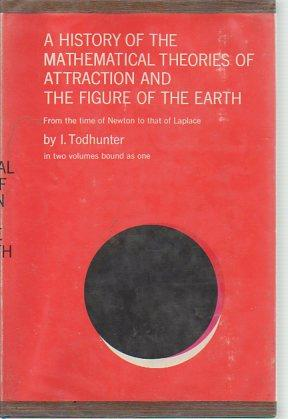 A History of the Mathematical Theories of Attraction and the Figure of the Earth From the Time of ...