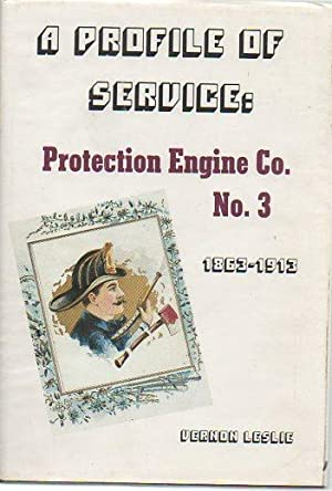 A Profile Of Service: Protection Engine Co. No. 3, 1863-1913: Leslie, Vernon