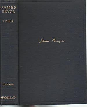 James Bryce (Viscount Bryce of Dechmont, O.M.) Two Volumes: Fisher, H. A. L.