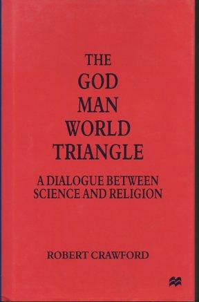 The God Man World Triangle: A Dialogue Between Science and Religion: Crawford, Robert